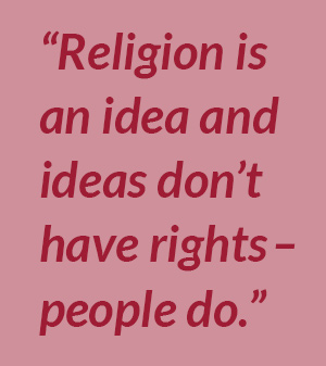 """Religion is an idea and ideas don't have rights – people do"""
